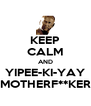 KEEP CALM AND YIPEE-KI-YAY MOTHERF**KER - Personalised Poster A4 size