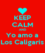 KEEP CALM AND Yo amo a Los Caligaris - Personalised Poster A4 size