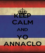 KEEP CALM AND YO ANNACLO - Personalised Poster A4 size