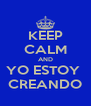 KEEP CALM AND YO ESTOY  CREANDO - Personalised Poster A4 size