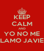KEEP CALM AND YO NO ME LLAMO JAVIER - Personalised Poster A4 size