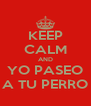 KEEP CALM AND YO PASEO A TU PERRO - Personalised Poster A4 size