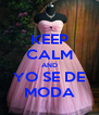 KEEP CALM AND YO SE DE MODA - Personalised Poster A4 size