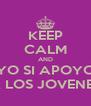 KEEP CALM AND YO SI APOYO A LOS JOVENES - Personalised Poster A4 size