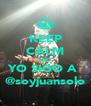 KEEP CALM AND YO SIGO A  @soyjuansolo - Personalised Poster A4 size