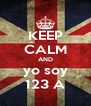 KEEP CALM AND yo soy 123 A - Personalised Poster A4 size
