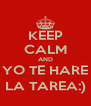 KEEP CALM AND YO TE HARE LA TAREA:) - Personalised Poster A4 size