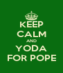 KEEP CALM AND YODA FOR POPE - Personalised Poster A4 size