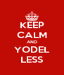 KEEP CALM AND YODEL LESS - Personalised Poster A4 size