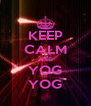 KEEP CALM AND YOG YOG - Personalised Poster A4 size