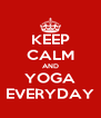 KEEP CALM AND YOGA EVERYDAY - Personalised Poster A4 size