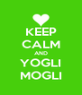 KEEP CALM AND YOGLI MOGLI - Personalised Poster A4 size