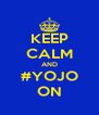 KEEP CALM AND #YOJO ON - Personalised Poster A4 size