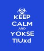 KEEP CALM AND YOKSE TIUxd - Personalised Poster A4 size