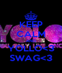 KEEP CALM AND YOLLO<3 SWAG<3 - Personalised Poster A4 size