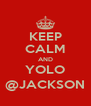 KEEP CALM AND YOLO @JACKSON - Personalised Poster A4 size
