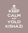 KEEP CALM AND YOLO KISHÁZI - Personalised Poster A4 size