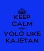 KEEP CALM AND YOLO LIKE KAJETAN - Personalised Poster A4 size
