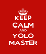 KEEP CALM AND YOLO MASTER - Personalised Poster A4 size