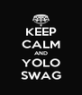 KEEP CALM AND YOLO SWAG - Personalised Poster A4 size