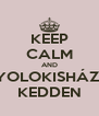KEEP CALM AND YOLOKISHÁZI KEDDEN - Personalised Poster A4 size