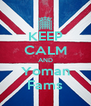 KEEP CALM AND Yoman Fams - Personalised Poster A4 size