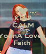 KEEP CALM AND YoonA Loves  Faith  - Personalised Poster A4 size
