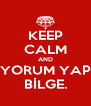 KEEP CALM AND YORUM YAP BİLGE. - Personalised Poster A4 size
