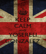 KEEP CALM AND YOSERELI GONZALEZ - Personalised Poster A4 size