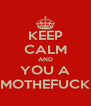 KEEP CALM AND YOU A MOTHEFUCK - Personalised Poster A4 size