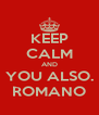 KEEP CALM AND YOU ALSO. ROMANO - Personalised Poster A4 size