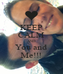 KEEP CALM AND You and Me!!! - Personalised Poster A4 size