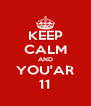 KEEP CALM AND YOU'AR 11 - Personalised Poster A4 size