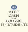 KEEP CALM AND YOU ARE 184 STUDENTS - Personalised Poster A4 size