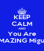 KEEP CALM AND You Are AMAZING Miguel - Personalised Poster A4 size