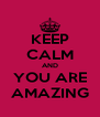 KEEP CALM AND YOU ARE AMAZING - Personalised Poster A4 size