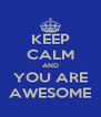 KEEP CALM AND YOU ARE AWESOME - Personalised Poster A4 size