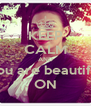 KEEP CALM AND you are beautiful ON - Personalised Poster A4 size