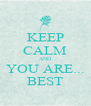 KEEP CALM AND YOU ARE...  BEST  - Personalised Poster A4 size