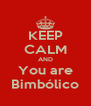 KEEP CALM AND You are Bimbólico - Personalised Poster A4 size