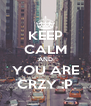 KEEP CALM AND YOU ARE CRZY :P - Personalised Poster A4 size