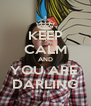KEEP CALM AND YOU ARE  DARLING - Personalised Poster A4 size