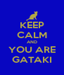 KEEP CALM AND YOU ARE GATAKI - Personalised Poster A4 size