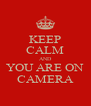 KEEP CALM AND YOU ARE ON CAMERA - Personalised Poster A4 size
