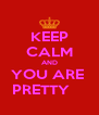 KEEP CALM AND YOU ARE  PRETTY     - Personalised Poster A4 size
