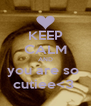 KEEP CALM AND you are so  cutiee<3  - Personalised Poster A4 size