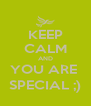 KEEP CALM AND YOU ARE  SPECIAL ;) - Personalised Poster A4 size