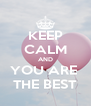 KEEP CALM AND YOU ARE  THE BEST - Personalised Poster A4 size