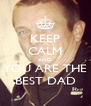 KEEP CALM AND YOU ARE THE BEST DAD - Personalised Poster A4 size