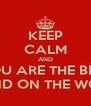 KEEP CALM AND YOU ARE THE BEST FRIEND ON THE WORLD - Personalised Poster A4 size